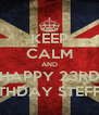 KEEP CALM AND HAPPY 23RD BIRTHDAY STEFFON - Personalised Poster A4 size