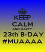 KEEP CALM AND HAPPY  23th B-DAY #MUAAAA - Personalised Poster A4 size