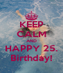 KEEP CALM AND HAPPY 25. Birthday! - Personalised Poster A4 size