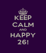 KEEP CALM AND HAPPY 26! - Personalised Poster A4 size