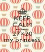 KEEP CALM and happy 27×20 my princess - Personalised Poster A4 size