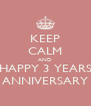 KEEP CALM AND HAPPY 3 YEARS ANNIVERSARY - Personalised Poster A4 size