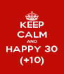 KEEP CALM AND HAPPY 30 (+10) - Personalised Poster A4 size