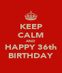 KEEP CALM AND HAPPY 36th BIRTHDAY - Personalised Poster A4 size