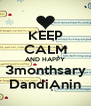KEEP CALM AND HAPPY 3monthsary DandiAnin - Personalised Poster A4 size