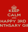 KEEP CALM AND HAPPY 3RD  MONTHSARY GIRLIE - Personalised Poster A4 size