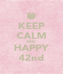 KEEP CALM AND HAPPY 42nd - Personalised Poster A4 size