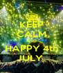 KEEP CALM AND HAPPY 4th JULY  - Personalised Poster A4 size