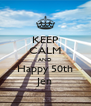 KEEP CALM AND Happy 50th Jen - Personalised Poster A4 size