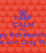 KEEP CALM AND Happy 6th Monthsary My One and Only Princess - Personalised Poster A4 size