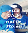 KEEP CALM AND HAPPY 812days - Personalised Poster A4 size