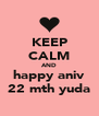 KEEP CALM AND happy aniv 22 mth yuda - Personalised Poster A4 size