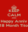KEEP CALM AND Happy Anniv 18 Month Tito - Personalised Poster A4 size