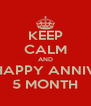 KEEP CALM AND HAPPY ANNIV 5 MONTH - Personalised Poster A4 size
