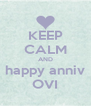 KEEP CALM AND happy anniv OVI - Personalised Poster A4 size