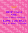 KEEP CALM AND HAPPY ANNIVERSARY I LOVE YOU BABY Zuly & Ther 26/1/14 - Personalised Poster A4 size