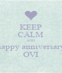 KEEP CALM AND happy anniversary OVI - Personalised Poster A4 size