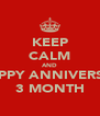 KEEP CALM AND HAPPY ANNIVERSAY 3 MONTH - Personalised Poster A4 size