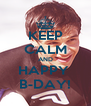 KEEP CALM AND HAPPY  B-DAY! - Personalised Poster A4 size