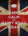 KEEP CALM AND  HAPPY B'DAY  ADAH - Personalised Poster A4 size