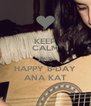 KEEP CALM AND HAPPY B-DAY ANA KAT - Personalised Poster A4 size