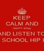 KEEP CALM AND HAPPY B'Day AND LISTEN TO OLD SCHOOL HIP HOP - Personalised Poster A4 size