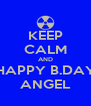 KEEP CALM AND HAPPY B.DAY ANGEL - Personalised Poster A4 size