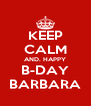 KEEP CALM AND. HAPPY B-DAY BARBARA - Personalised Poster A4 size