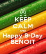 KEEP CALM AND Happy B-Day BENOIT - Personalised Poster A4 size
