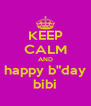 "KEEP CALM AND happy b""day bibi - Personalised Poster A4 size"