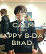 KEEP CALM AND HAPPY B-DAY BRAD  - Personalised Poster A4 size
