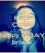 KEEP CALM AND happy B-DAY briela  - Personalised Poster A4 size