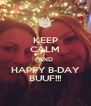 KEEP CALM AND HAPPY B-DAY BUUF!!! - Personalised Poster A4 size
