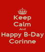 Keep Calm And Happy B-Day Corinne - Personalised Poster A4 size