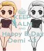 KEEP CALM AND  Happy B-Day Demi <3 - Personalised Poster A4 size