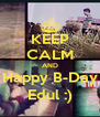 KEEP CALM AND Happy B-Day Edul :) - Personalised Poster A4 size