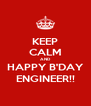 KEEP CALM AND HAPPY B'DAY ENGINEER!! - Personalised Poster A4 size