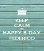 KEEP CALM AND HAPPY B-DAY FEDERICO - Personalised Poster A4 size