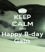 KEEP CALM AND Happy B-day Gabs - Personalised Poster A4 size