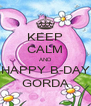KEEP CALM AND HAPPY B-DAY GORDA - Personalised Poster A4 size