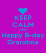 KEEP CALM AND Happy B-day Grandma - Personalised Poster A4 size