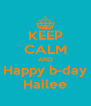 KEEP CALM AND Happy b-day Hailee - Personalised Poster A4 size
