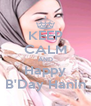 KEEP CALM AND Happy B'Day Hanin - Personalised Poster A4 size