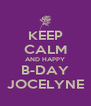 KEEP CALM AND HAPPY B-DAY JOCELYNE - Personalised Poster A4 size