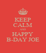 KEEP CALM AND HAPPY B-DAY JOE - Personalised Poster A4 size