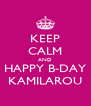 KEEP CALM AND HAPPY B-DAY KAMILAROU - Personalised Poster A4 size