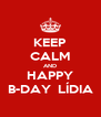 KEEP CALM AND HAPPY B-DAY  LÍDIA - Personalised Poster A4 size