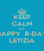 KEEP CALM and  HAPPY  B-DAY LETIZIA - Personalised Poster A4 size