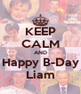 KEEP CALM AND Happy B-Day Liam - Personalised Poster A4 size