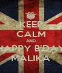 KEEP CALM AND HAPPY B'DAY MALIKA - Personalised Poster A4 size
